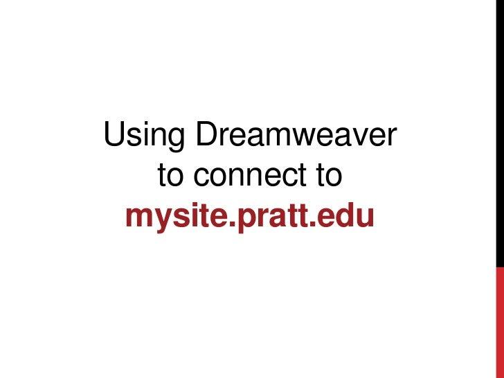 Using Dreamweaver   to connect to mysite.pratt.edu
