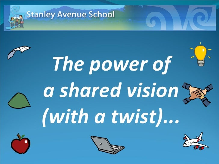The power of a shared vision  (with a twist)...