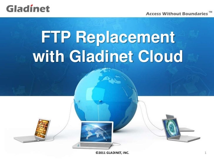 FTP Replacement  with Gladinet Cloud12/9/2011   ©2011 GLADINET, INC.   1