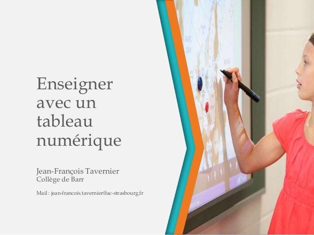 Enseigneravec untableaunumériqueJean-François TavernierCollège de BarrMail : jean-francois.tavernier@ac-strasbourg.fr