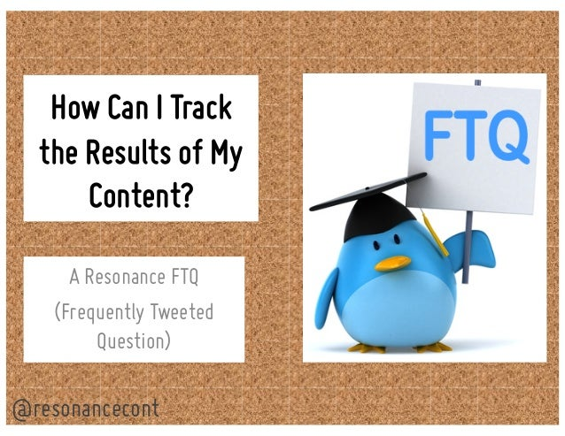How Can I Track the Results of My Content? A Resonance FTQ (Frequently Tweeted Question) @resonancecont
