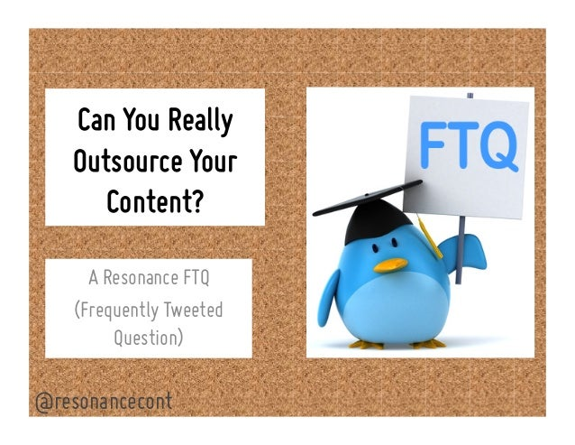 Can You Really Outsource Your Content? A Resonance FTQ (Frequently Tweeted Question) @resonancecont