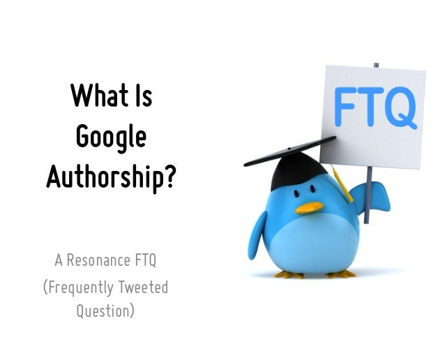 What IsGoogleAuthorship?A Resonance FTQ(Frequently TweetedQuestion)