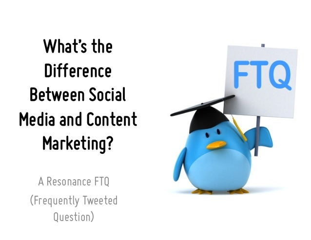 What's the Difference Between Social Media and Content Marketing? A Resonance FTQ (Frequently Tweeted Question)