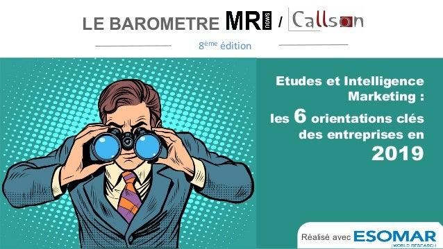 Etudes et Intelligence Marketing : les 6 orientations clés des entreprises en 2019 LE BAROMETRE / 8èmeédition Réalisé av...