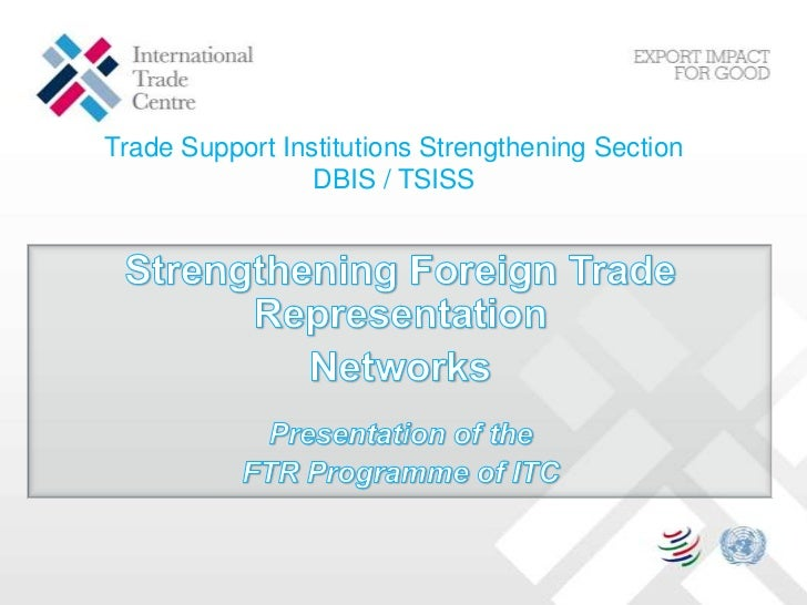 Trade Support Institutions Strengthening Section<br />DBIS / TSISS<br />Strengthening Foreign Trade Representation<br />Ne...