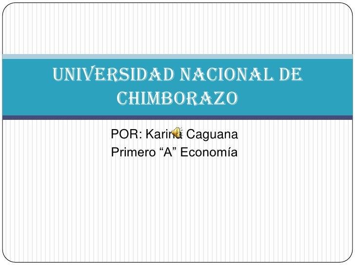 """POR: Karina Caguana<br />Primero """"A"""" Economía<br />UNIVERSIDAD NACIONAL DE CHIMBORAZO<br />"""
