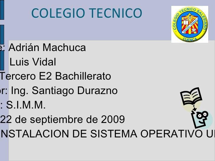 COLEGIO TECNICO SALESIANO Nombre: Adrián Machuca    Luis Vidal Curso: Tercero E2 Bachillerato Profesor: Ing. Santiago Dura...