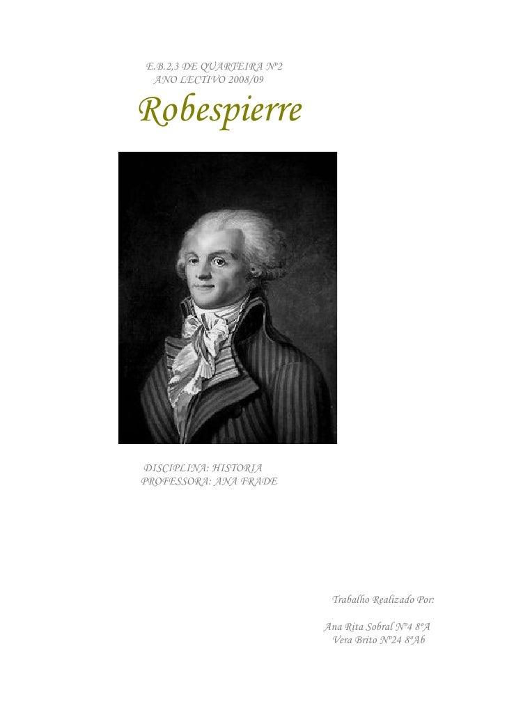 E.B.2,3 DE QUARTEIRA Nº2  ANO LECTIVO 2008/09   Robespierre     DISCIPLINA: HISTORIA PROFESSORA: ANA FRADE                ...