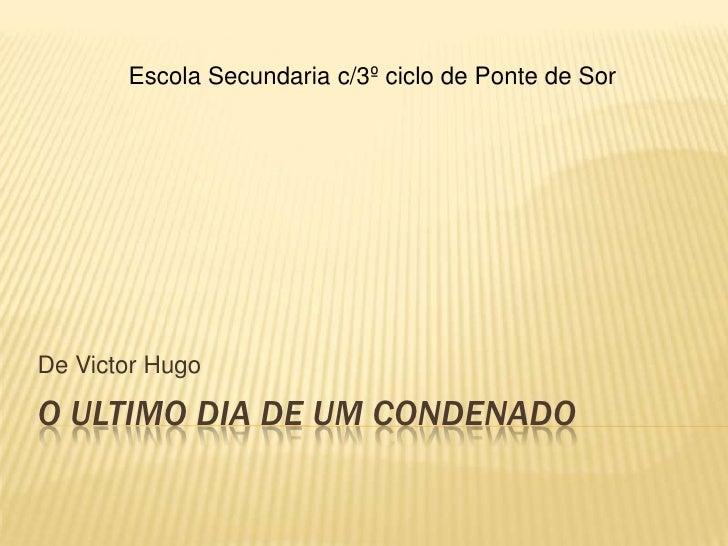 Escola Secundaria c/3º ciclo de Ponte de Sor     De Victor Hugo  O ULTIMO DIA DE UM CONDENADO