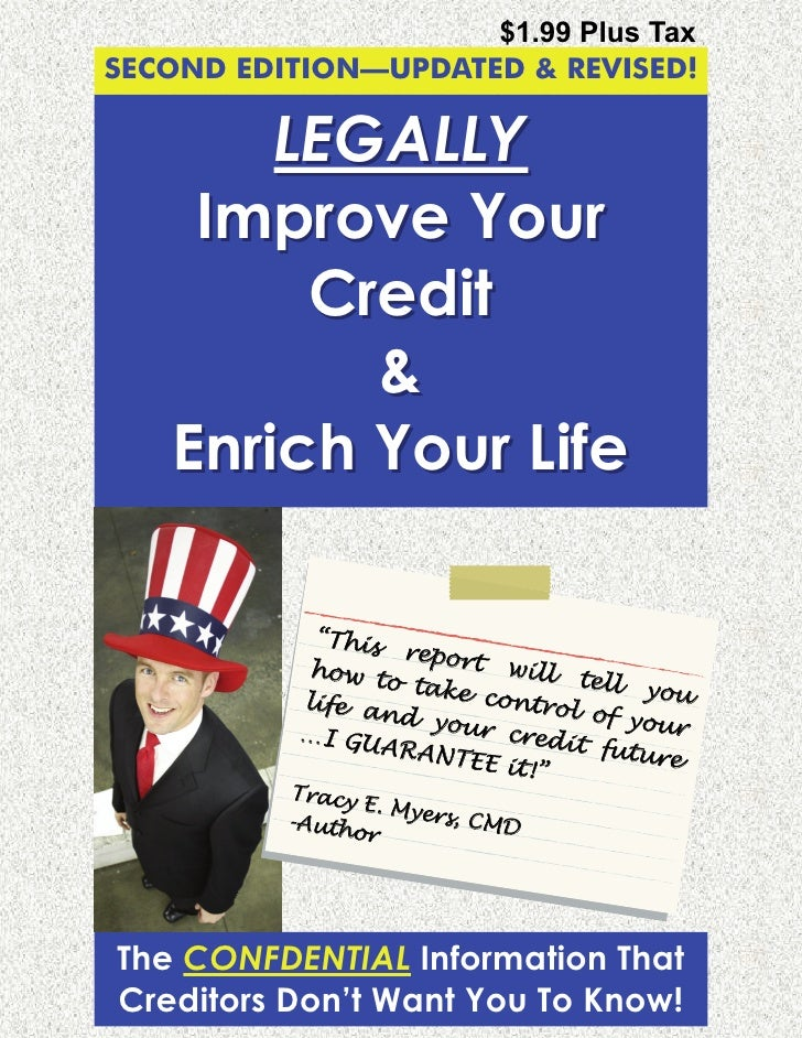 $1.99 Plus Tax SECOND EDITION—UPDATED & REVISED!          LEGALLY      Improve Your          Credit            &     Enric...