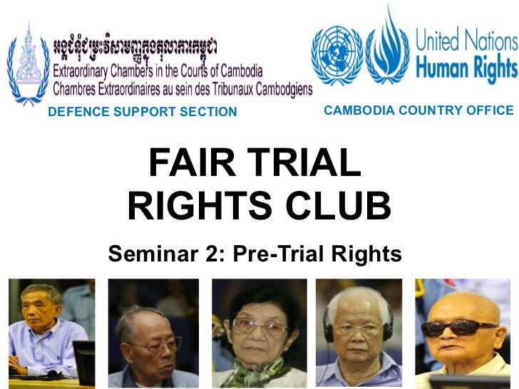 FAIR TRIAL  RIGHTS CLUB Seminar 2: Pre-Trial Rights DEFENCE SUPPORT SECTION   CAMBODIA COUNTRY OFFICE