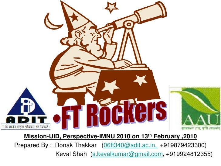 FT Rockers<br />Mission-UID, Perspective-IMNU 2010 on 13th February ,2010<br />Prepared By :  Ronak Thakkar   (06ft340@adi...