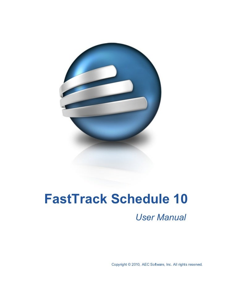 FastTrack Schedule 10                       User Manual         Copyright © 2010, AEC Software, Inc. All rights reserved.