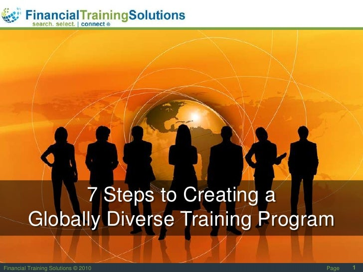 1<br />7 Steps to Creating a <br />Globally Diverse Training Program<br />Page<br />Financial Training Solutions © 2010<br />