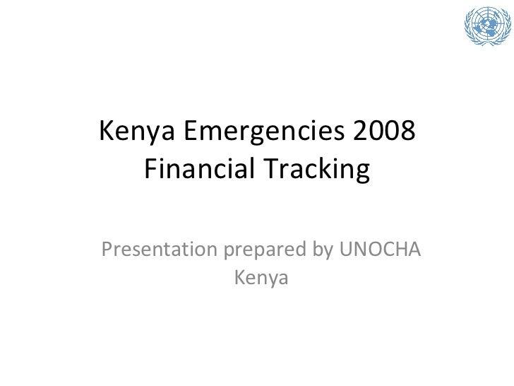 Kenya Emergencies 2008 Financial Tracking Presentation prepared by UNOCHA Kenya