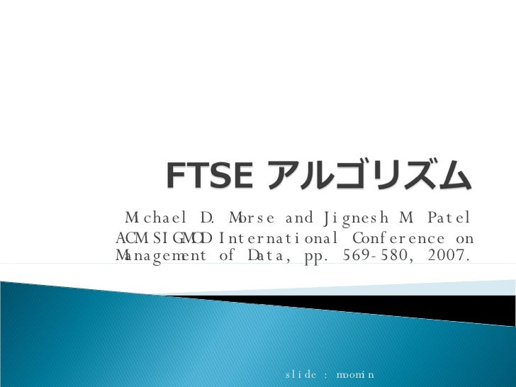 Michael D. Morse and Jignesh M. Patel ACM SIGMOD International Conference on Management of Data, pp. 569-580, 2007. slide ...