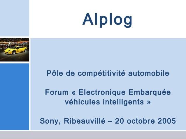 Alplog Pôle de compétitivité automobile Forum «Electronique Embarquée     véhicules intelligents»Sony, Ribeauvillé – 20 ...