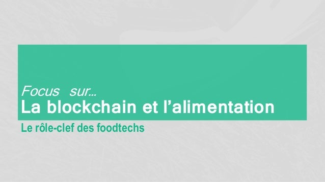 Focus sur… La blockchain et l'alimentation Le rôle-clef des foodtechs