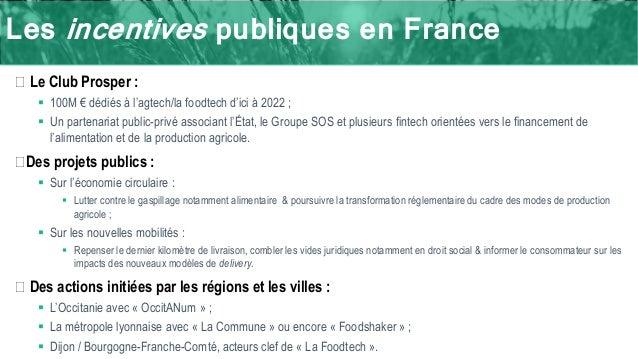 Les incentives publiques en France � Le Club Prosper :  100M € dédiés à l'agtech/la foodtech d'ici à 2022 ;  Un partenar...