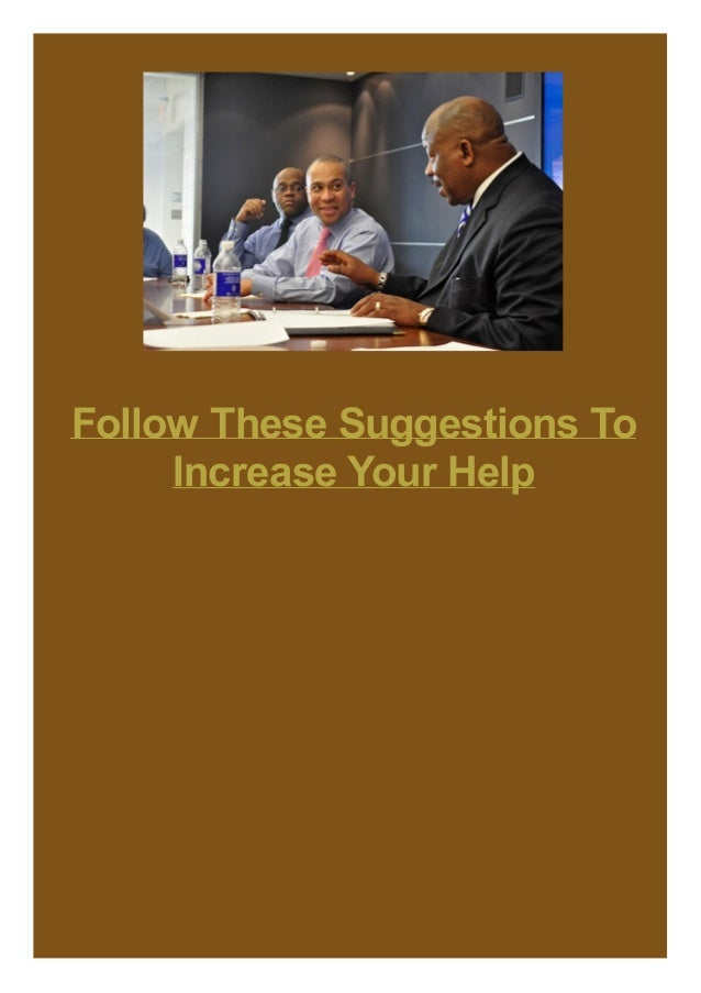 Follow These Suggestions To Increase Your Help