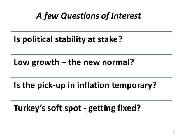Is political stability at stake? Low growth – the new normal? Is the pick-up in inflation temporary? Turkey's soft spot - ...