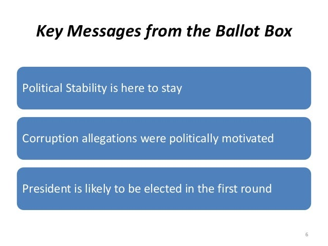 Key Messages from the Ballot Box Political Stability is here to stay Corruption allegations were politically motivated Pre...