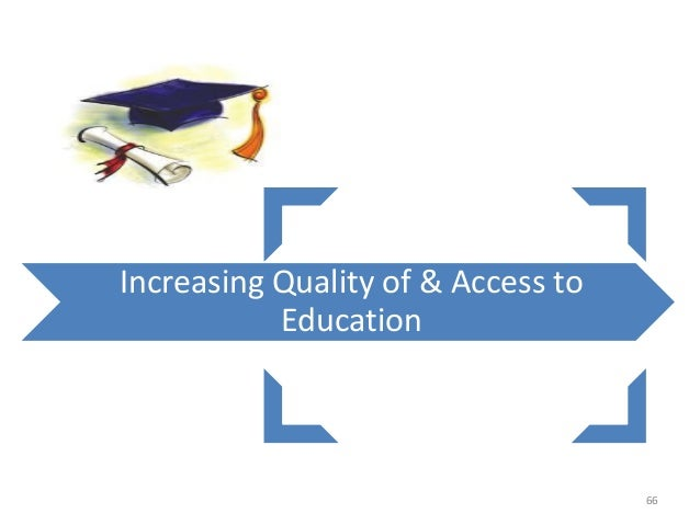Increasing Quality of & Access to Education 66