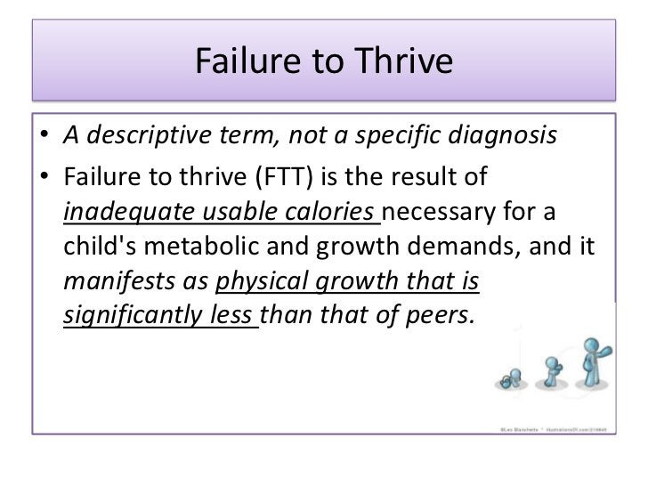 DEFINITIONS• The best definition for FTT is the one that  refers to it as inadequate physical growth  diagnosed by observa...