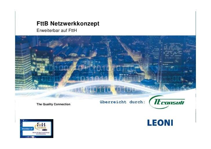 FttB Netzwerkkonzept Erweiterbar auf FttH     The Quality Connection                          überreicht durch: