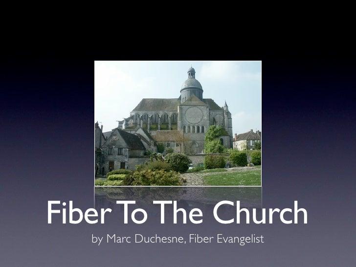 Fiber To The Church    by Marc Duchesne, Fiber Evangelist