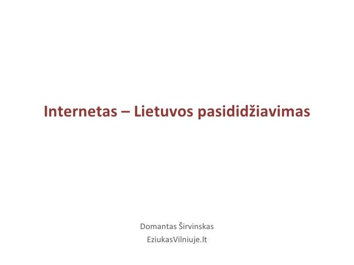 Internetas – Lietuvos pasididžiavimas Domantas Širvinskas EziukasVilniuje.lt