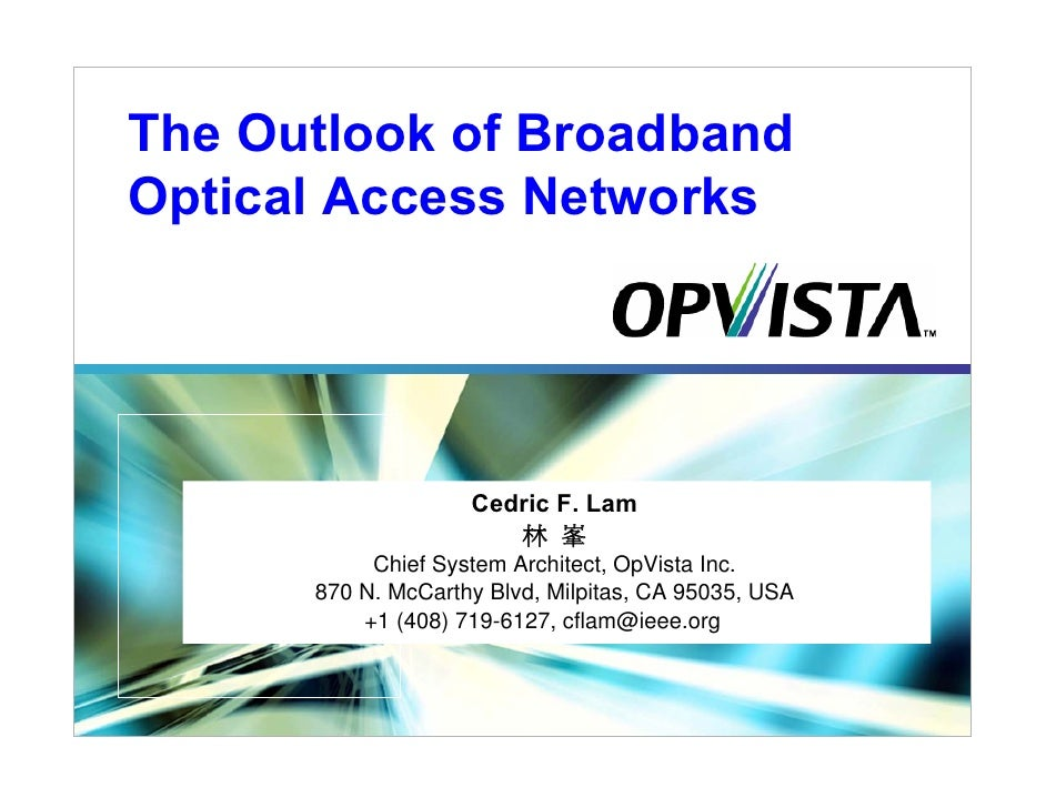 The Outlook of Broadband Optical Access Networks                         Cedric F. Lam                        林 峯         ...