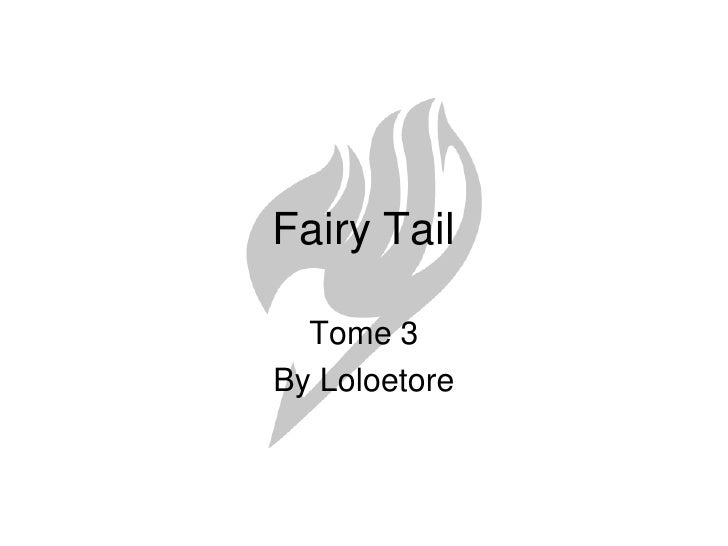 Fairy Tail<br />Tome 3<br />By Loloetore<br />