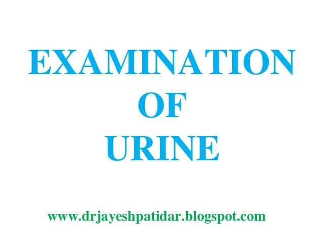 EXAMINATION OF URINE www.drjayeshpatidar.blogspot.com