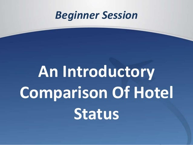 Beginner Session  An Introductory  Comparison Of Hotel  Status