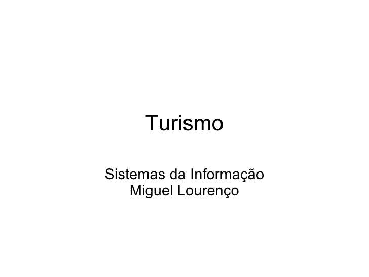 Turismo  Sistemas da Informação Miguel Lourenço