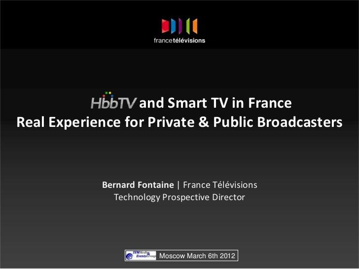 andSmartTVinFranceRealExperienceforPrivate&PublicBroadcasters            BernardFontaine FranceTélévisions  ...