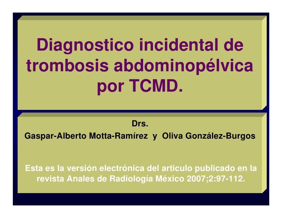 Diagnostico incidental de trombosis abdominopélvica         por TCMD.                          Drs. Gaspar-Alberto Motta-R...