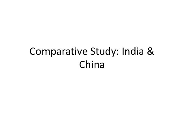 comparative studies between china and india Global studies curriculum  china, india, japan russia, usa, germany - and compare their corresponding modes and levels of national development  human resources .