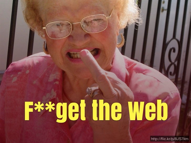 F**get the Web            http://flic.kr/p/8JS7km