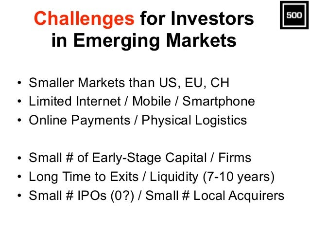 Challenges for Investors in Emerging Markets • Smaller Markets than US, EU, CH • Limited Internet / Mobile / Smartphone • ...