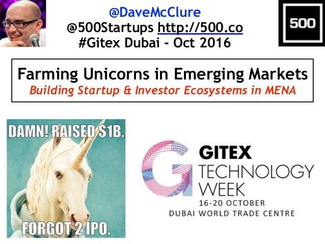 @DaveMcClure @500Startups http://500.co #Gitex Dubai - Oct 2016 Farming Unicorns in Emerging Markets Building Startup & In...
