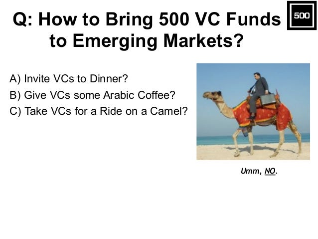 A) Invite VCs to Dinner? B) Give VCs some Arabic Coffee? C) Take VCs for a Ride on a Camel? Q: How to Bring 500 VC Funds t...