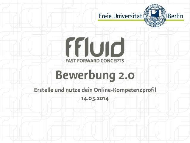 Bewerbung 2.0 Erstelle und nutze dein Online-Kompetenzprofil 14.05.2014