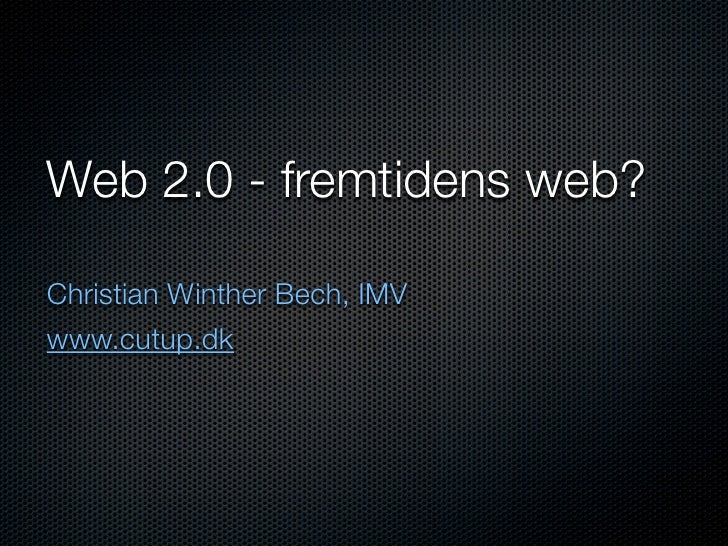 Web 2.0 - fremtidens web?  Christian Winther Bech, IMV www.cutup.dk
