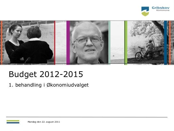 Budget 2012-20151. behandling i Økonomiudvalget       Mandag den 22. august 2011