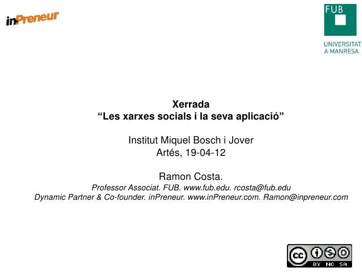 """Xerrada                """"Les xarxes socials i la seva aplicació""""                       Institut Miquel Bosch i Jover       ..."""