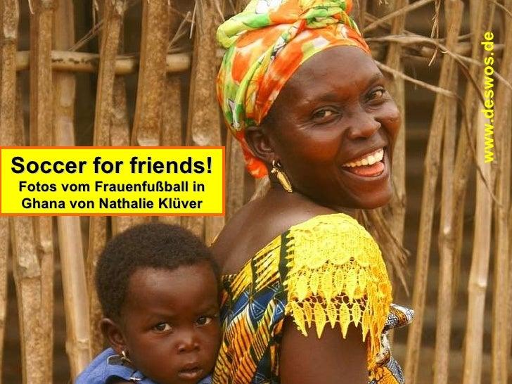 Soccer for friends! Fotos vom Frauenfußball in Ghana von Nathalie Klüver www.deswos.de