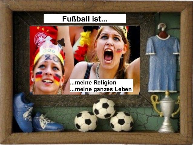 Fußball ist......meine Religion...meine ganzes Leben